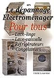 Image de Le dépannage électroménager pour tous : Tome 1, Lave-linge, Lave-vaisselle, Réfrigérateurs, Congélateurs