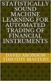 Statistically Sound Machine Learning for Automated Trading of Financial Instruments: Developing Predictive-Model Based Trading Systems Using TSSB (English Edition)