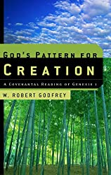 God's Pattern for Creation, A Covenantal Reading of Genesis 1