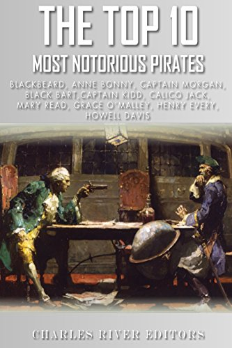 The Top 10 Most Notorious Pirates: Blackbeard, Captain Kidd, Captain Morgan, Grace O'Malley, Black Bart, Calico Jack, Anne Bonny, Mary Read, Henry Every and Howell Davis