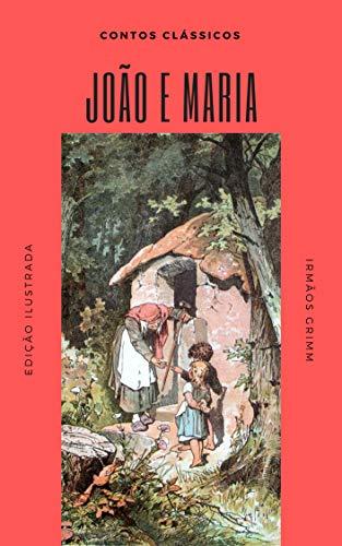 João e Maria: (Ilustrado) (Contos Clássicos Livro 5) (Portuguese Edition) por Irmãos Grimm
