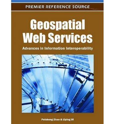 (Geospatial Web Services: Advances in Information Interoperability) By Zhao, Peisheng