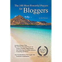 Prayer | The 100 Most Powerful Prayers for Bloggers — With 6 Bonus Books to Pray for Creative Writing, Empowerment, Self Publishing, Incredible Influence, Counseling & Money (English Edition)