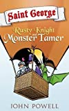 Saint George: Rusty Knight and Monster Tamer by John Powell (2015-09-28)
