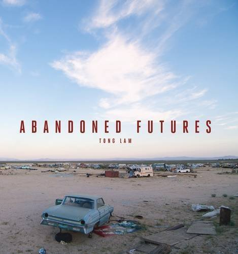 Abandoned Futures: A Journey to the Posthuman World by Tong Lam (2013) Hardcover