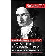 James Cook et l'exploration du Pacifique: Les débuts de la colonisation de l'Australie (Grandes Découvertes t. 3)