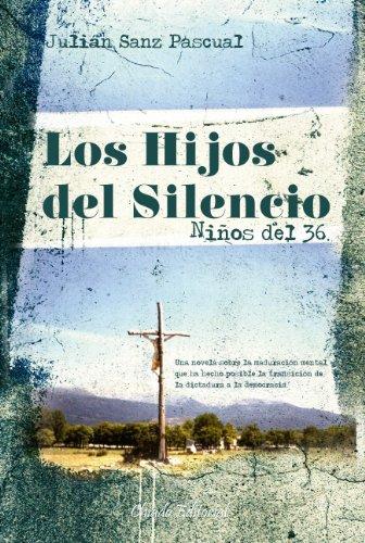 Los hijos del silencio - niños del 36 por Julián Sanz Pascual