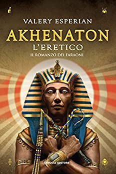 Akhenaton. L'eretico (Fanucci editore) di [Esperian, Valery]