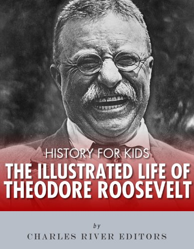 History for Kids: The Illustrated Life of Theodore Roosevelt (English Edition)