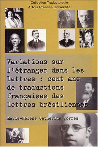 Variations sur l'étranger dans les lettres : cent ans de traductions françaises des lettres brésiliennes