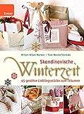 Skandinavische Winterzeit: 45 genähte Lieblingsstücke zum Träumen - Tone Merete Stenklov, Miriam Nilsen Morken