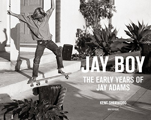 Jay Boy: The Early Years of Jay Adams (Adams Skateboard)