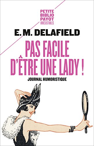 Pas facile d'être une lady !: Journal humoristique par E. M. Delafield