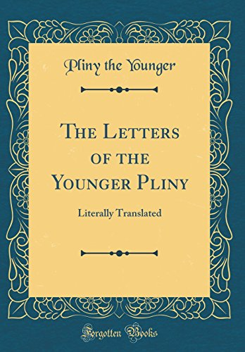 The Letters of the Younger Pliny: Literally Translated (Classic Reprint)