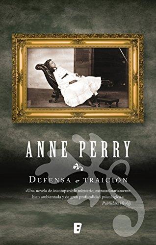Defensa o traición (Detective William Monk 3): Tercera novela detective William Monk por Anne Perry