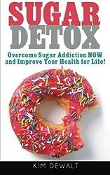 Sugar Detox: Overcome Sugar Addiction NOW and Improve Your Health for Life! by Kim Dewalt (2013-12-20)