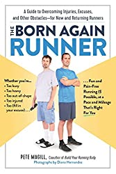 The Born Again Runner: A Guide to Overcoming Excuses, Injuries, and Other Obstaclesfor New and Returning Runners