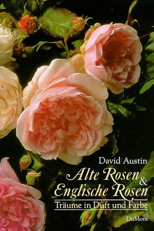 (Alte Rosen und Englische Rosen. Träume in Duft und Farbe.)