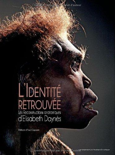 Rediscovered Identities / L'identité retrouvée: Les reconstructions anatomiques d'Elisabeth Daynes par Tattershall I., Jablowski N., Rak Y.