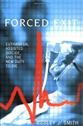 Forced Exit: Euthanasia, Assisted Suicide and the New Duty of Die