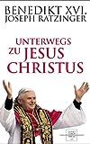 Unterwegs zu Jesus Christus - Benedikt XVI.