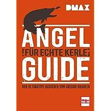 DMAX Angel-Guide für echte Kerle: Der ultimative Ratgeber von Gregor Bradler