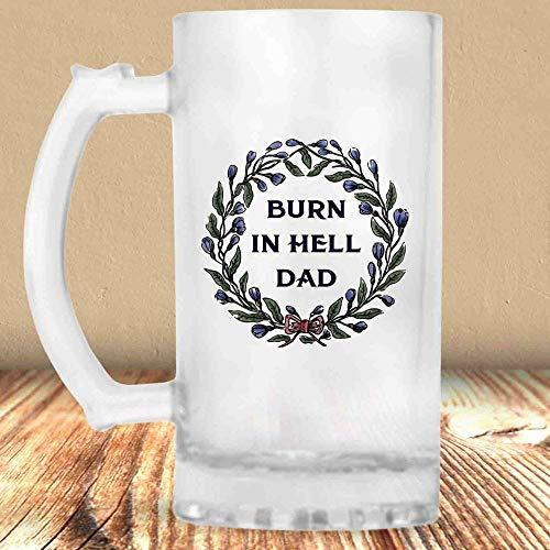 (Burn In Hell Dad Beer Mug Funny Beer Mug Beer Mug Indignation Sarcastic Frosted Mug Beer Lover Beer 16 Oz Beer Mug Mature)