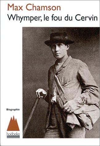 Whymper, le fou du Cervin par Max Chamson