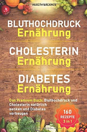 Bluthochdruck Ernährung│ Cholesterin Ernährung│Diabetes Ernährung: Das Premium Buch: Bluthochdruck und Cholesterin natürlich senken und Diabetes vorbeugen (Gesunde Ernährung, Band 1)