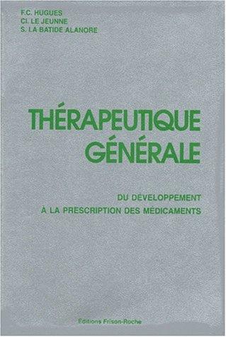THERAPEUTIQUE GENERALE. Du développement à la prescription des médicaments