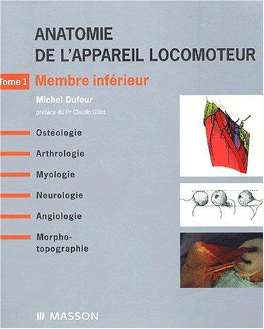 Anatomie de l'appareil locomoteur, tome 1 : Membre inférieur
