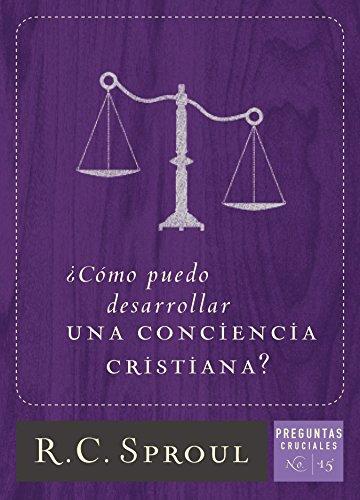 ¿Cómo puedo desarrollar una conciencia cristiana? por R.C. Sproul