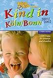 Kind in Köln/Bonn 2001/2002. 1000 Tipps und Adressen für drinnen und draußen -