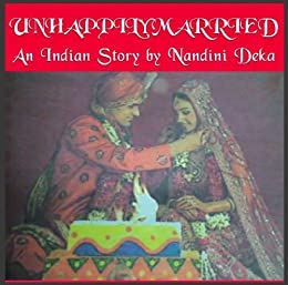 UNHAPPILY MARRIED - An Indian Story by Nandini Deka (English Edition) par [Deka, Nandini]