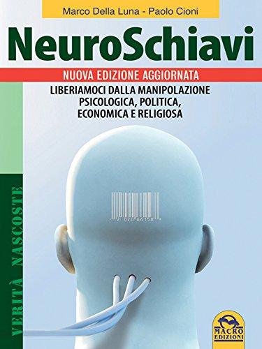 Neuroschiavi: Liberiamoci dalla manipolazione psicologica, politica, economica e religiosa (Italian Edition)