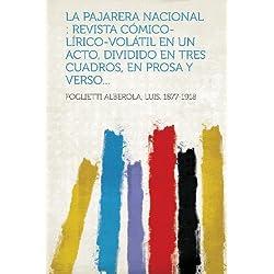 La Pajarera Nacional: Revista Comico-Lirico-Volatil En Un Acto, Dividido En Tres Cuadros, En Prosa y Verso...