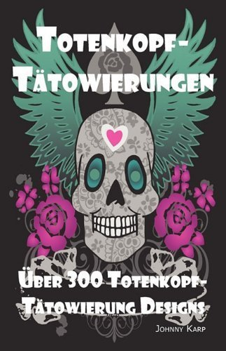 Totenkopf-T?towierungen: Totenkopf-T?towierung Designs, Ideen und -Bilder einschliesslich Stamm-, Schmetterlings-, Flammen-, Drachen-, Cartoon- und vielen anderen Totenkopf-Designs. (German Edition) by Karp, Johnny (2010) Paperback