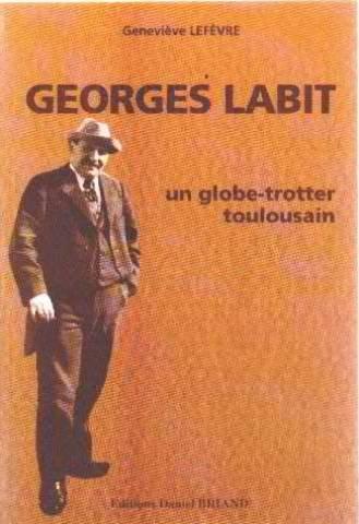 Georges Labit un Globe-Trotter Toulousain par Genevieve Lefevre