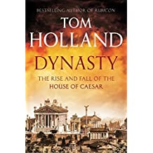 Dynasty: The Rise and Fall of the House of Caesar by Tom Holland (2015-09-03)