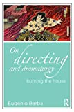 [(On Directing and Dramaturgy : Burning the House)] [By (author) Eugenio Barba] published on (December, 2009)