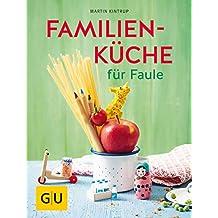Familienküche für Faule (GU Themenkochbuch) (German Edition)