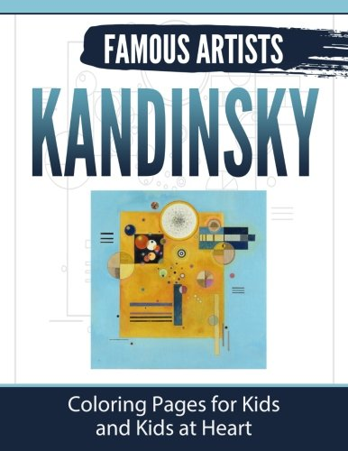Kandinsky: Coloring Pages for Kids and Kids at Heart: Volume 2 (Famous Artists)