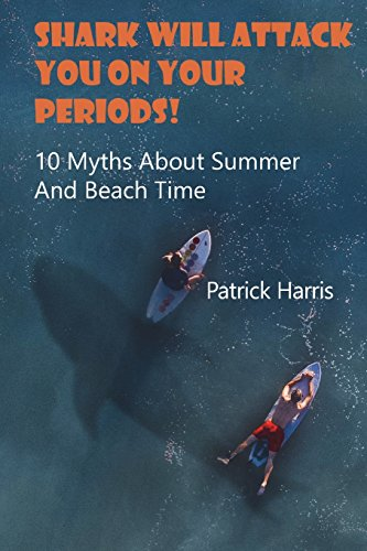 Shark Will Attack You On Your Periods: 10 Myths About Summer And Beach Time: (Summer Survival)