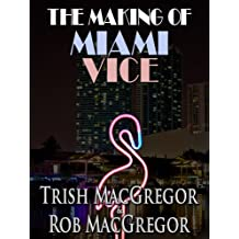 The Making of Miami Vice (English Edition)