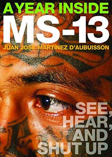 A Year Inside MS-13: See, Hear, and Shut Up (English Edition)