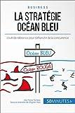 La Stratégie Océan Bleu: L'outil de référence pour s'affranchir de la concurrence (Gestion & Marketing ( nouvelle édition ) t. 16)
