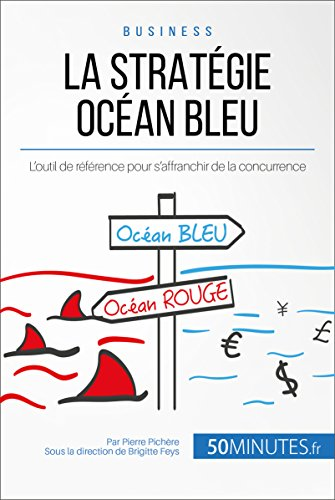La Stratgie Ocan Bleu: L'outil de rfrence pour s'affranchir de la concurrence (Gestion & Marketing ( nouvelle dition ) t. 16)
