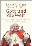 Gott und die Welt: Die Geheimnisse des christlichen Glaubens - Ein Gespräch mit Peter Seewald - Papst emeritus Benedikt XVI, Peter Seewald