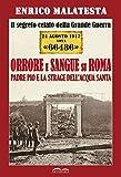 Il segreto celato della Grande Guerra 24 agosto 1917 nota «66486». Orrore e sangue su Roma. Padre Pio e la strage dell'Acqua Santa