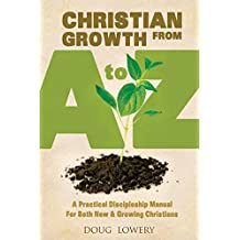 Christian Growth from A to Z: A Practical Discipleship Manual For Both New & Growing Christians (English Edition)